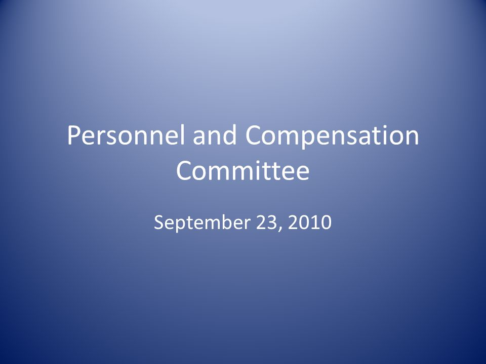 Personnel and Compensation Committee September 23, 2010