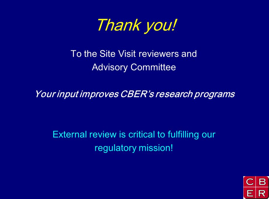 Thank you! To the Site Visit reviewers and Advisory Committee Your input improves CBERs research programs External review is critical to fulfilling ou