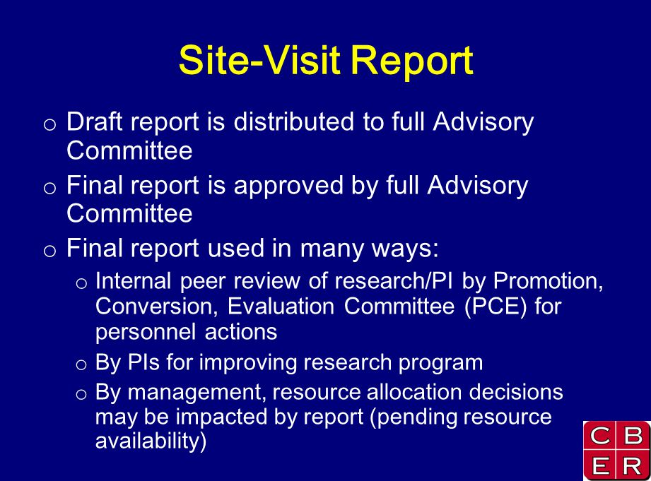 Site-Visit Report o Draft report is distributed to full Advisory Committee o Final report is approved by full Advisory Committee o Final report used i