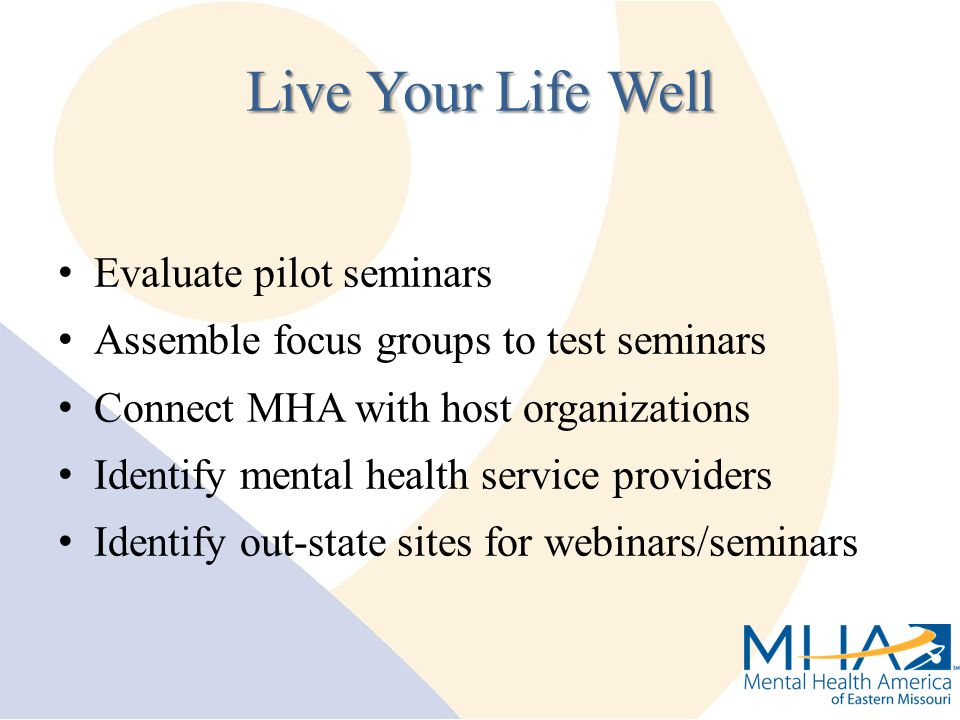 Evaluate pilot seminars Assemble focus groups to test seminars Connect MHA with host organizations Identify mental health service providers Identify o