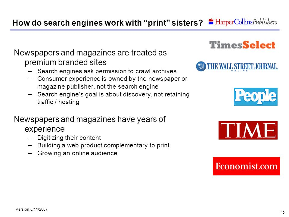Version 6/11/2007 10 How do search engines work with print sisters? Newspapers and magazines are treated as premium branded sites –Search engines ask