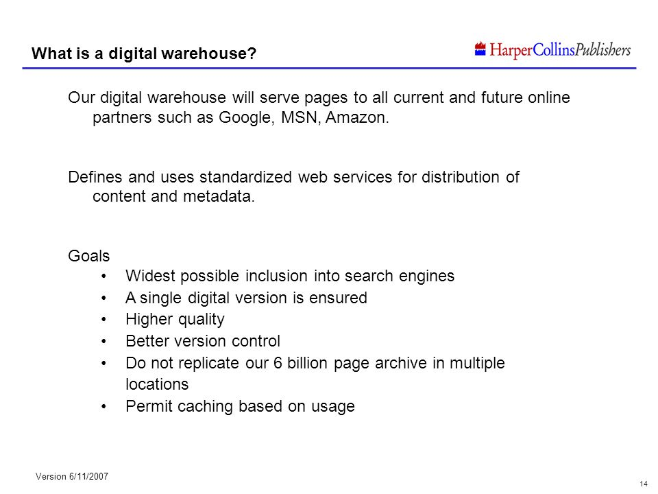 Version 6/11/2007 14 What is a digital warehouse? Our digital warehouse will serve pages to all current and future online partners such as Google, MSN