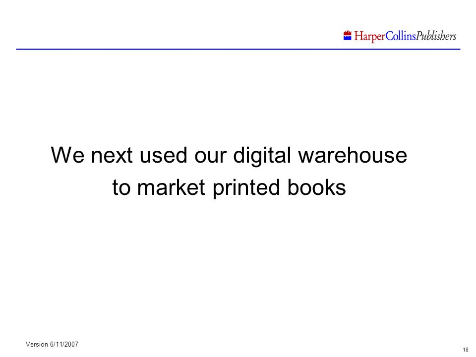 Version 6/11/2007 18 We next used our digital warehouse to market printed books
