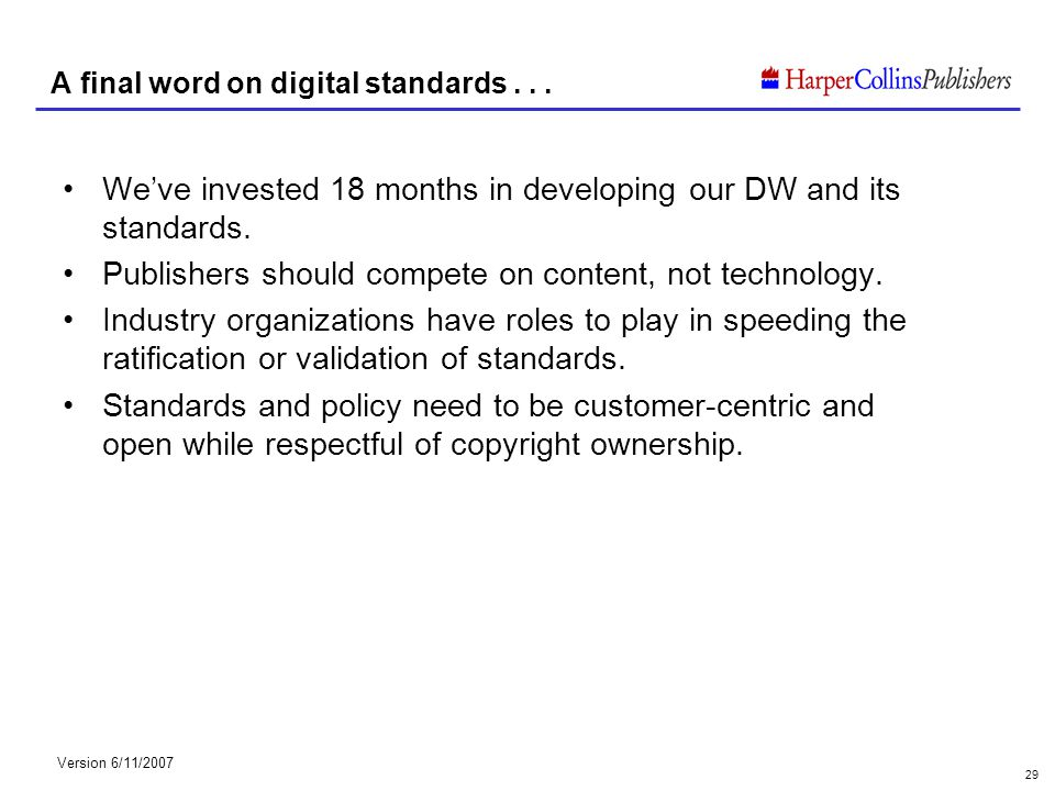 Version 6/11/2007 29 A final word on digital standards... Weve invested 18 months in developing our DW and its standards. Publishers should compete on
