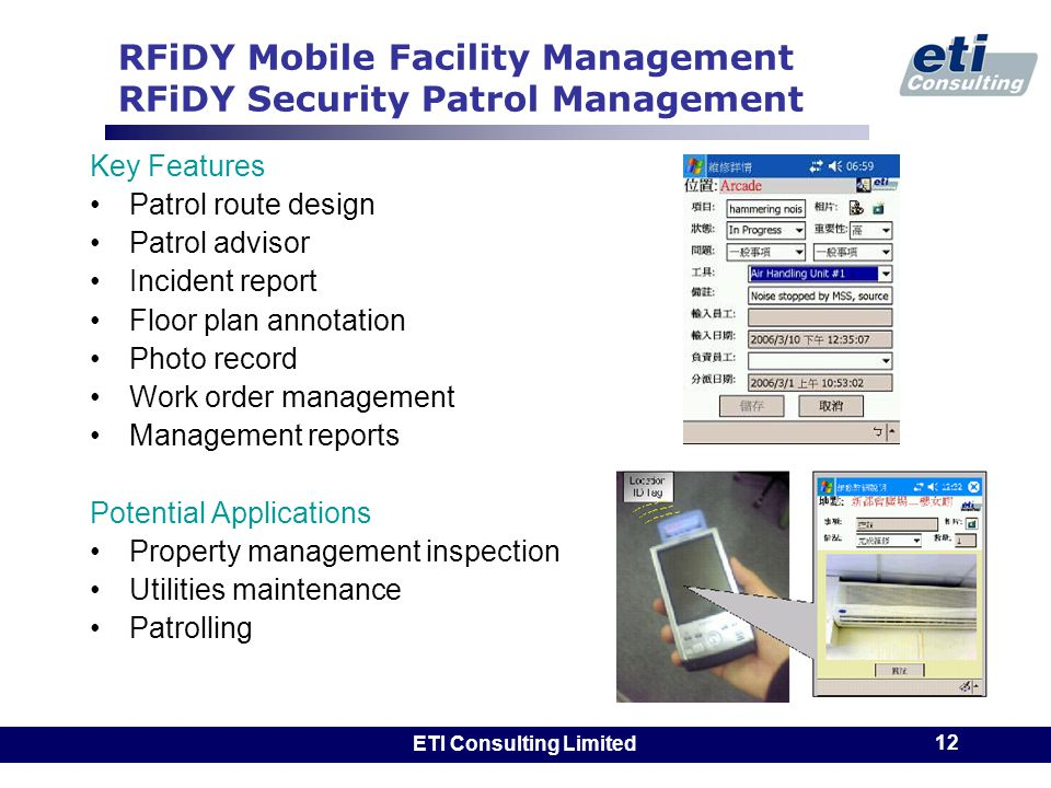 ETI Consulting Limited 12 RFiDY Mobile Facility Management RFiDY Security Patrol Management Key Features Patrol route design Patrol advisor Incident r