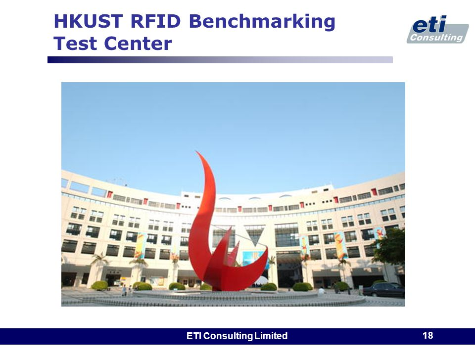 ETI Consulting Limited 18 HKUST RFID Benchmarking Test Center
