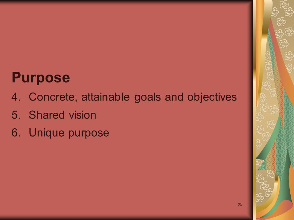 25 Purpose 4.Concrete, attainable goals and objectives 5.Shared vision 6.Unique purpose