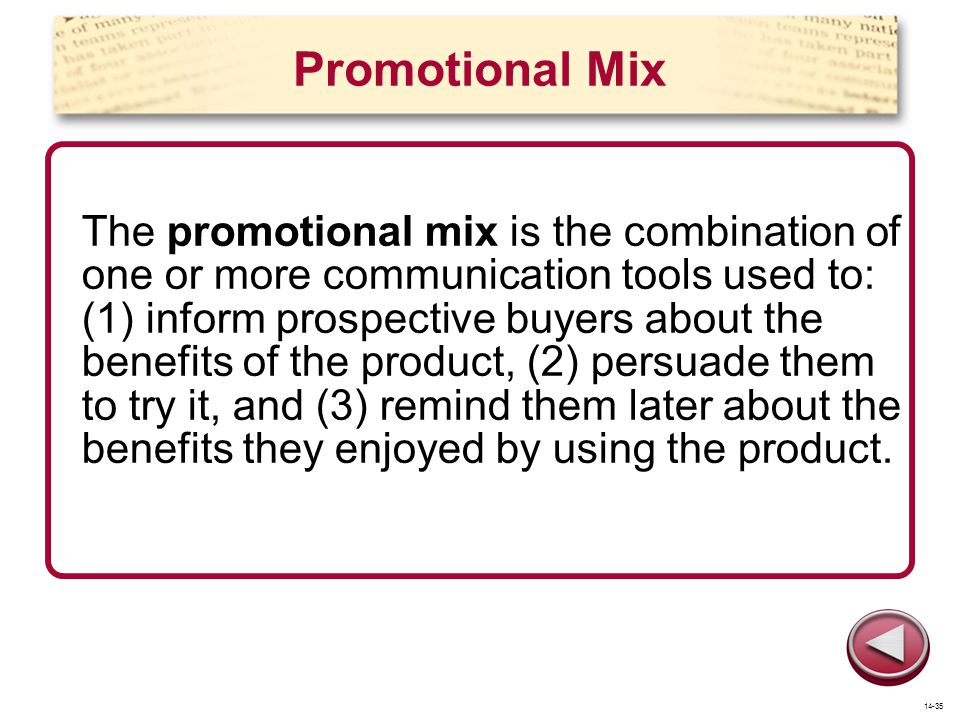 Promotional Mix The promotional mix is the combination of one or more communication tools used to: (1) inform prospective buyers about the benefits of