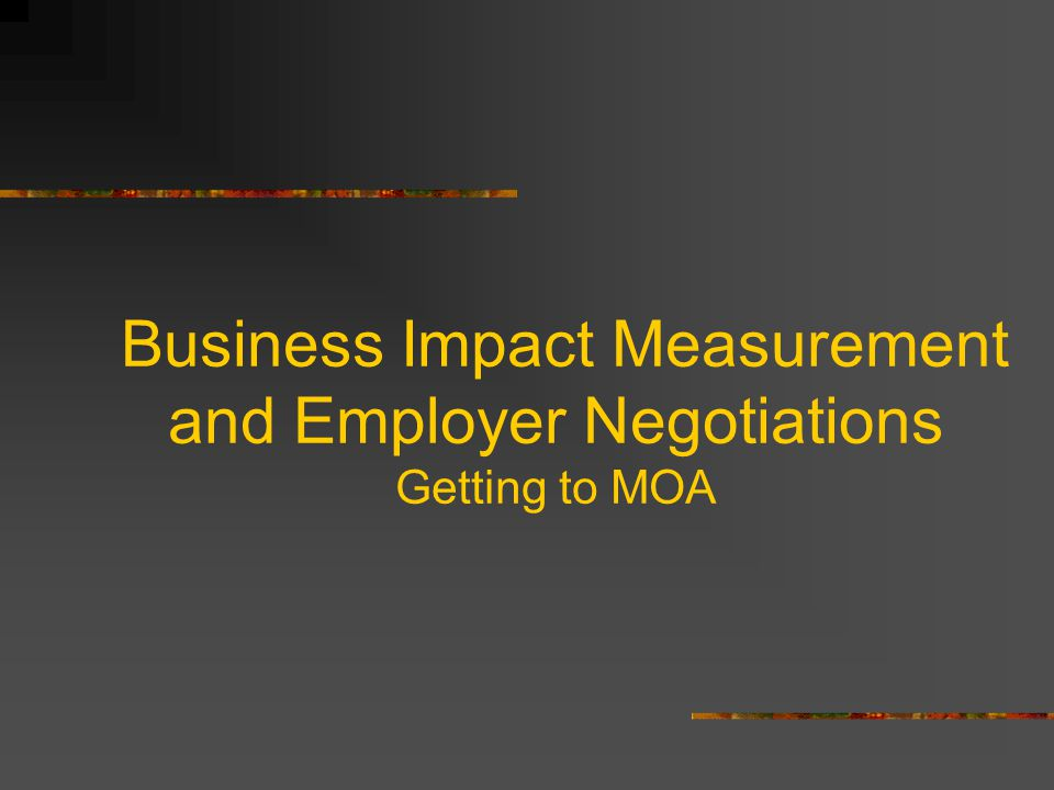 Business Impact Measurement and Employer Negotiations Getting to MOA