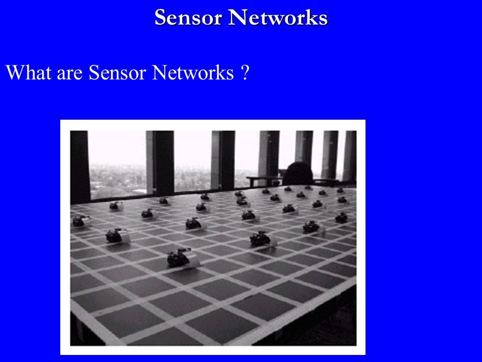 Sensor Networks What are Sensor Networks ?