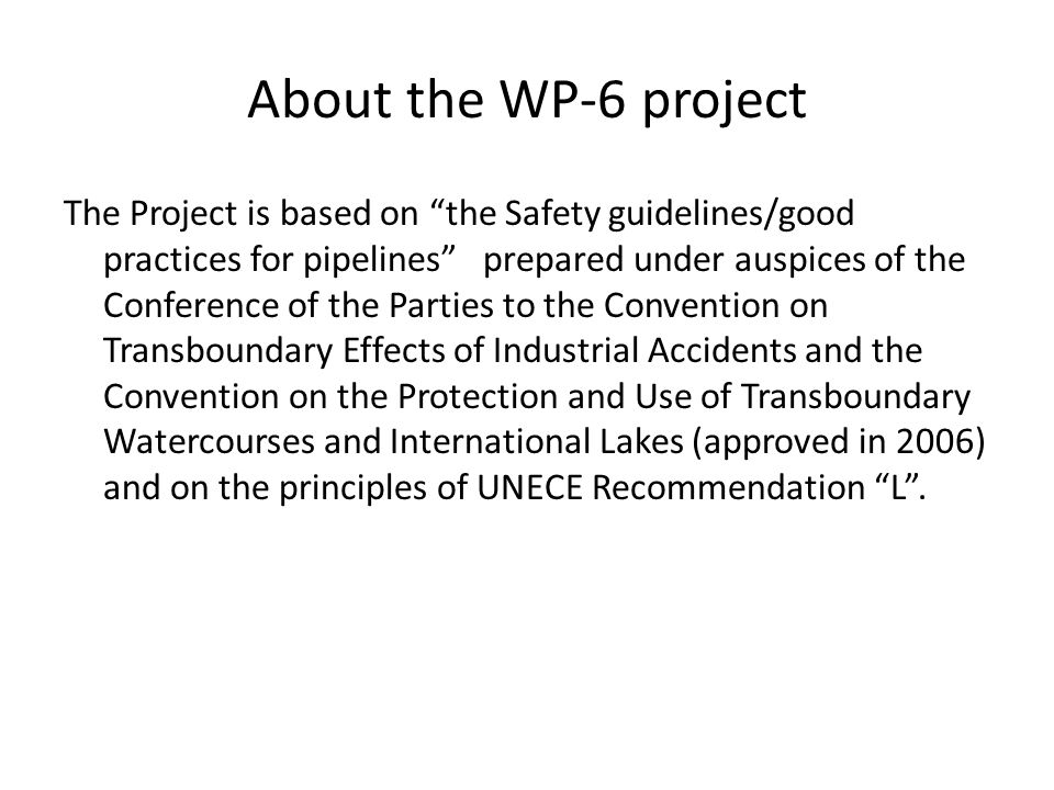About the Safety guidelines for pipelines The Safety guidelines/good practices for pipelines did not become a working document because of descriptive style of many recommendations.