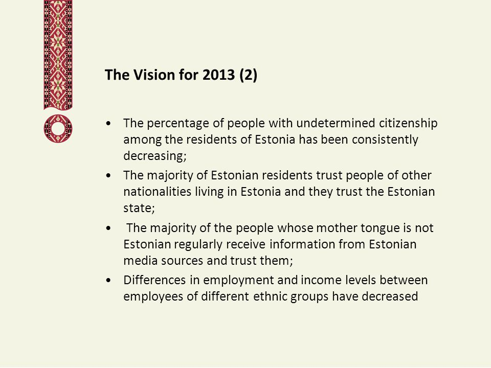 The Vision for 2013 (2) The percentage of people with undetermined citizenship among the residents of Estonia has been consistently decreasing; The ma