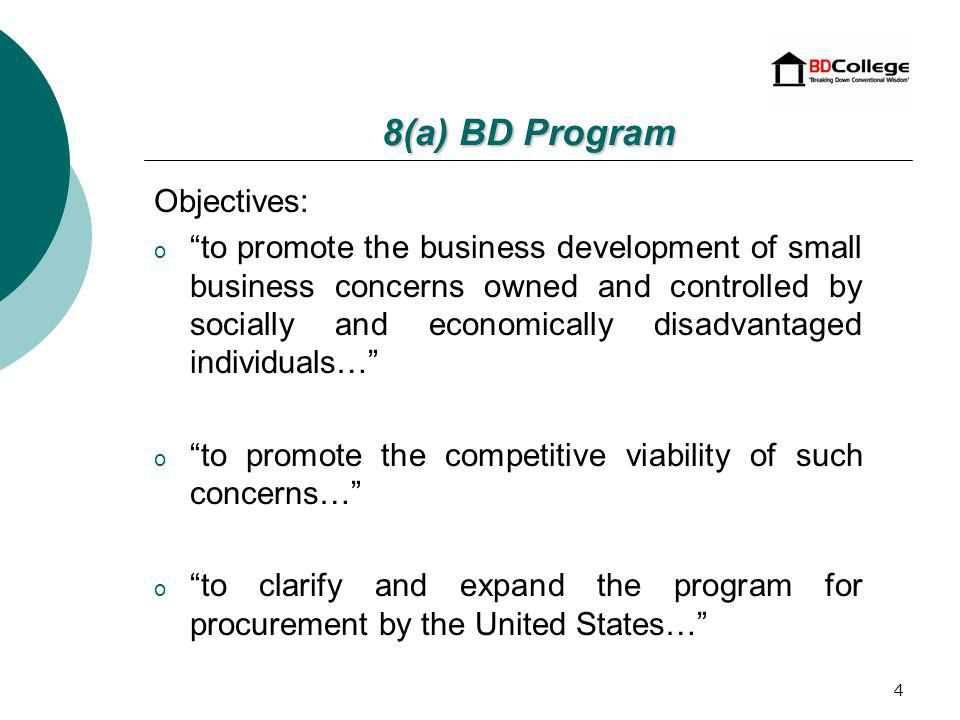 3 8 (a) BD Program began as a public law and was named after Section 8(a) of the Small Business Act 1953 (Section 204 of Public Law 100-656).