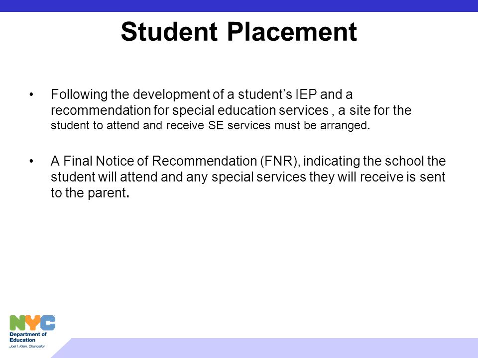 Student Placement Following the development of a students IEP and a recommendation for special education services, a site for the student to attend an