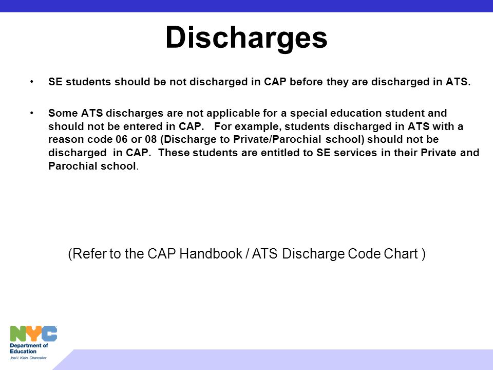 Discharges SE students should be not discharged in CAP before they are discharged in ATS. Some ATS discharges are not applicable for a special educati