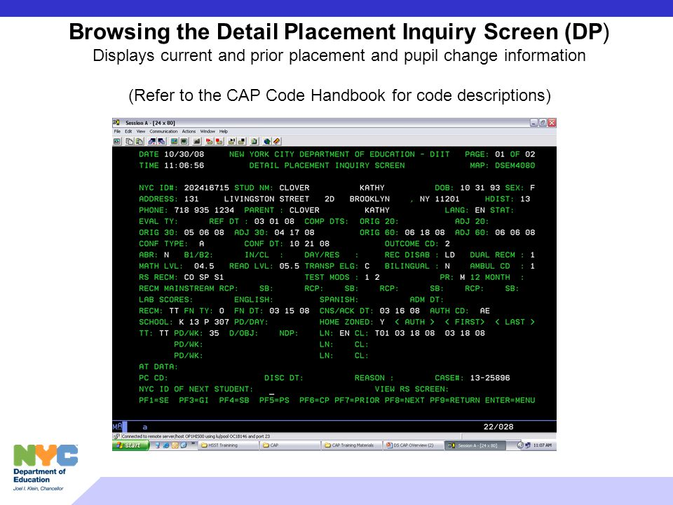 Browsing the Detail Placement Inquiry Screen (DP) Displays current and prior placement and pupil change information (Refer to the CAP Code Handbook fo