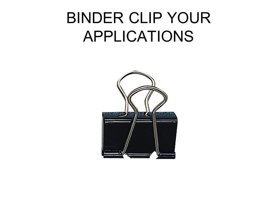 BINDER CLIP YOUR APPLICATIONS