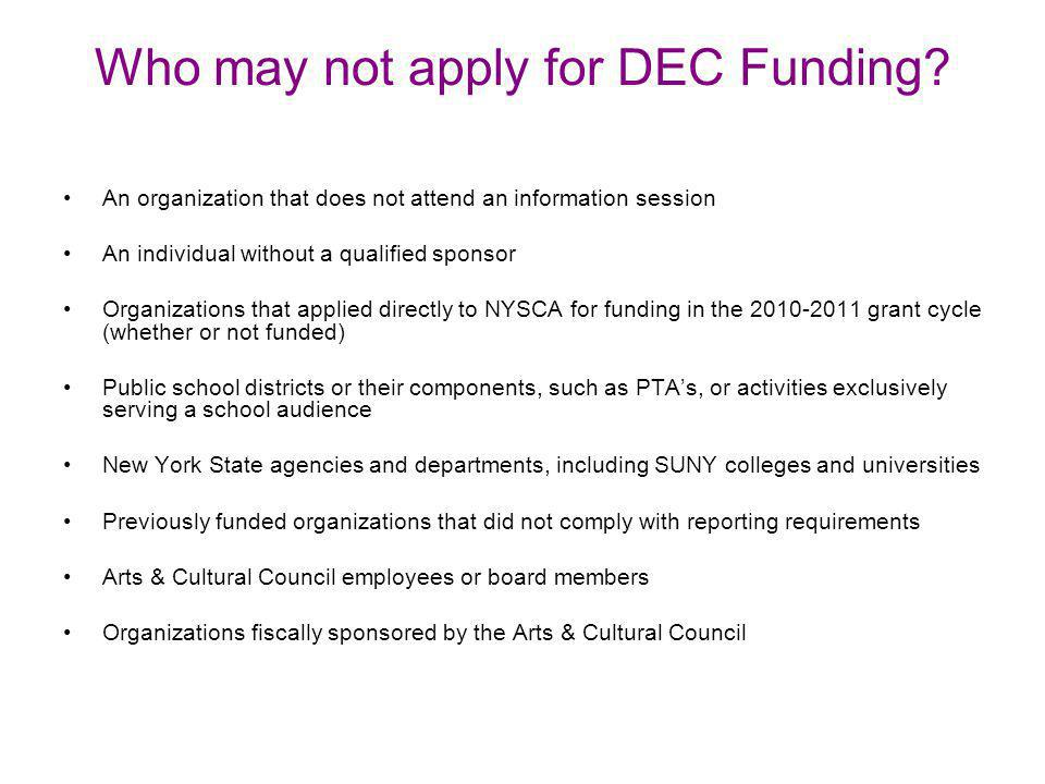 Who may not apply for DEC Funding? An organization that does not attend an information session An individual without a qualified sponsor Organizations