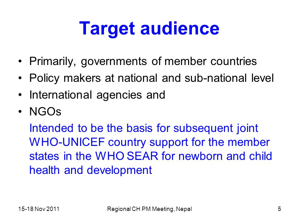 15-18 Nov 2011Regional CH PM Meeting, Nepal5 Target audience Primarily, governments of member countries Policy makers at national and sub-national lev