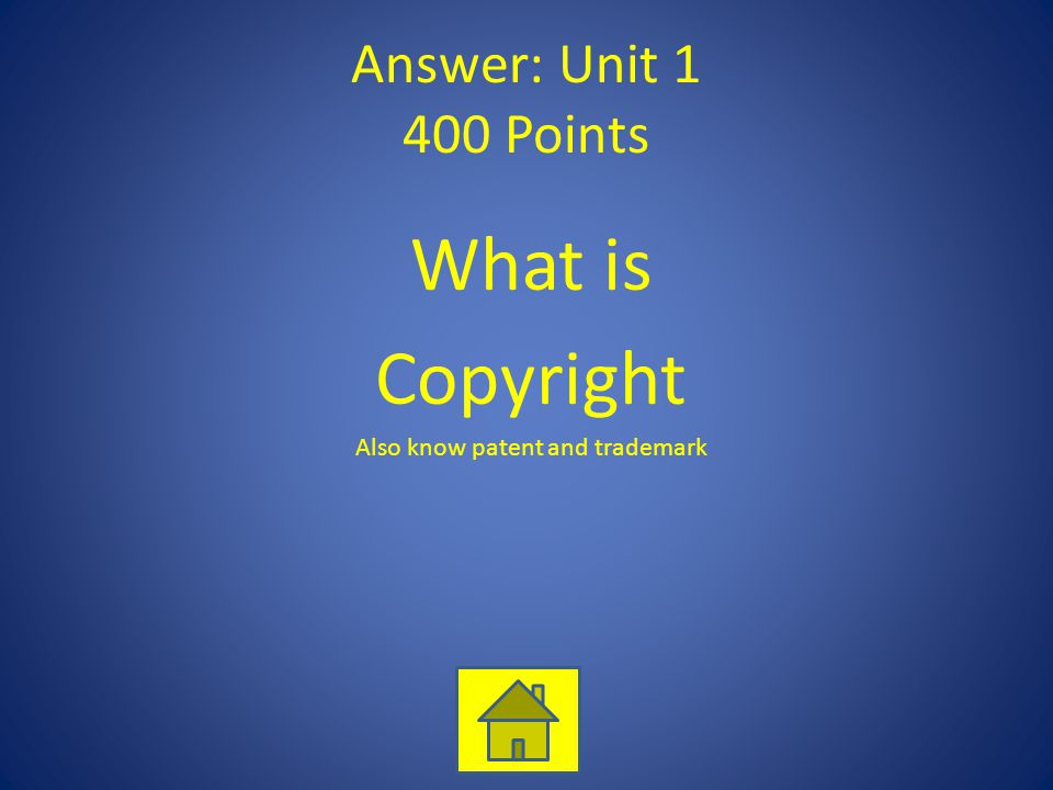 Answer: Unit 1 400 Points What is Copyright Also know patent and trademark