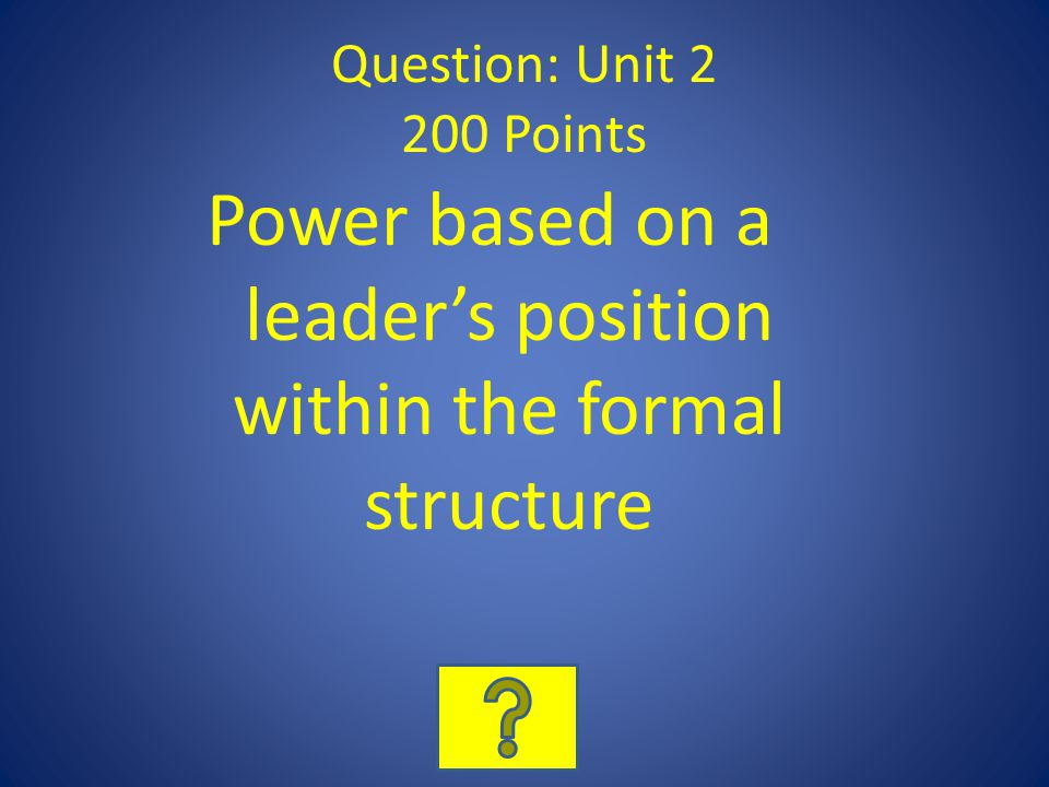 Question: Unit 2 200 Points Power based on a leaders position within the formal structure