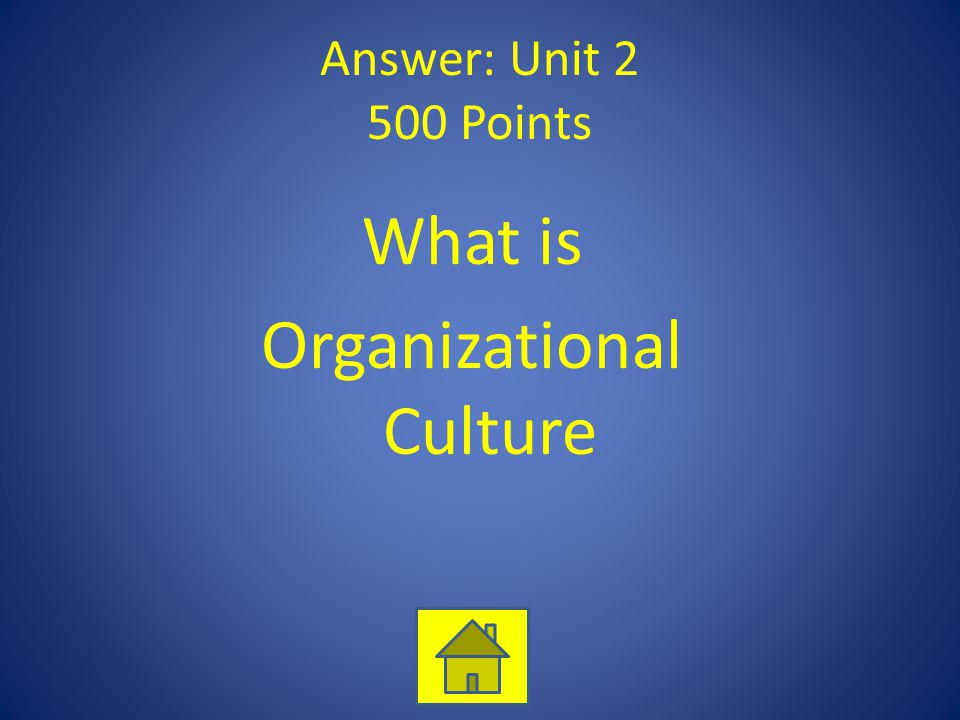 Answer: Unit 2 500 Points What is Organizational Culture