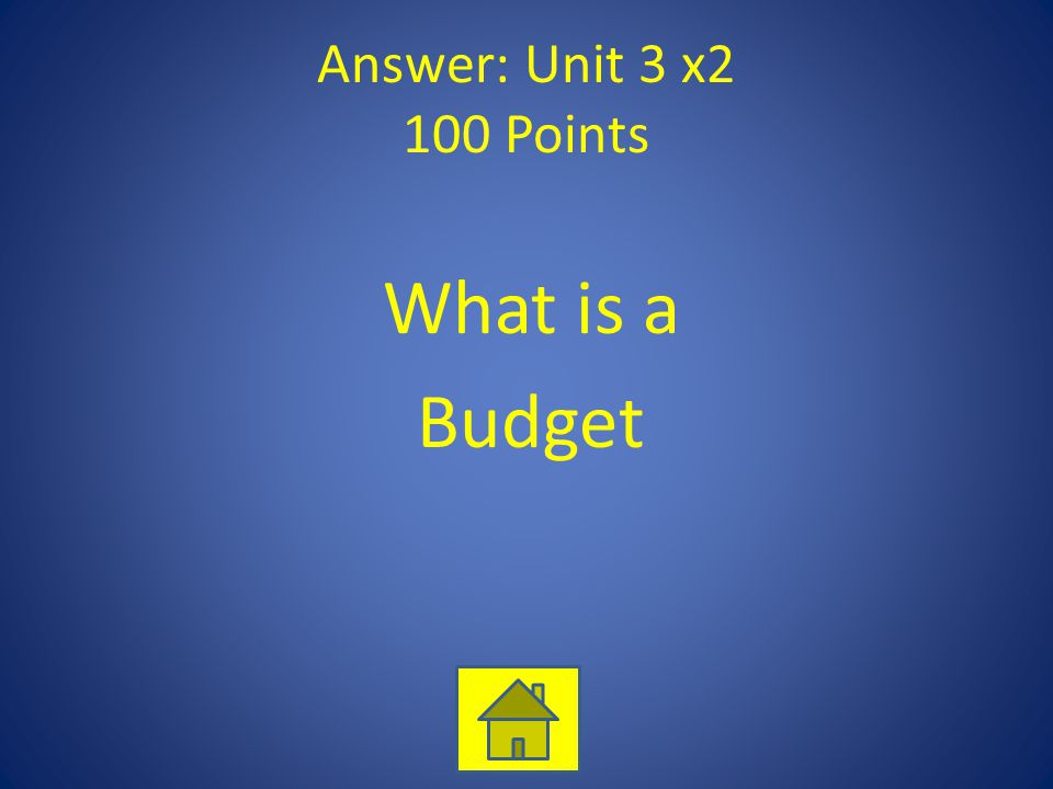 Answer: Unit 3 x2 100 Points What is a Budget