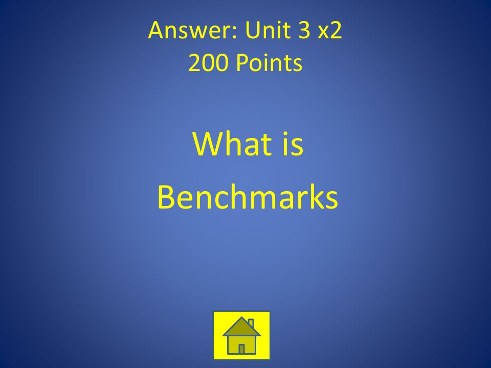 Answer: Unit 3 x2 200 Points What is Benchmarks