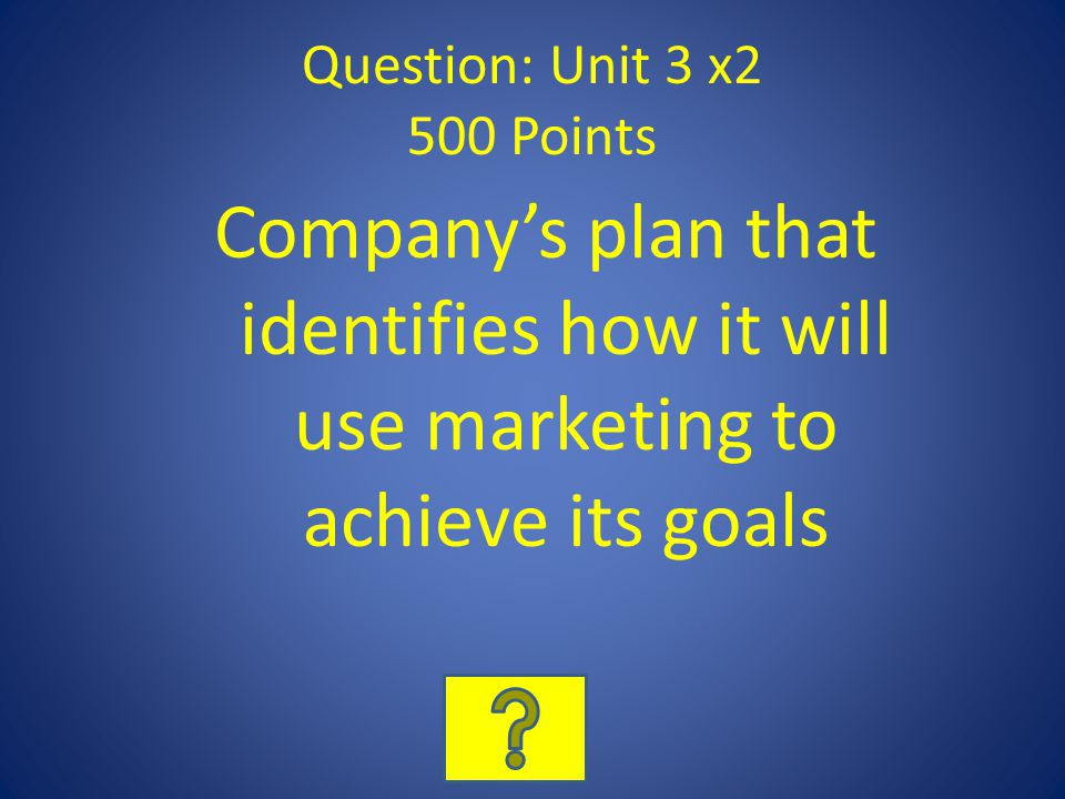 Question: Unit 3 x2 500 Points Companys plan that identifies how it will use marketing to achieve its goals