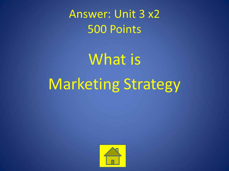 Answer: Unit 3 x2 500 Points What is Marketing Strategy