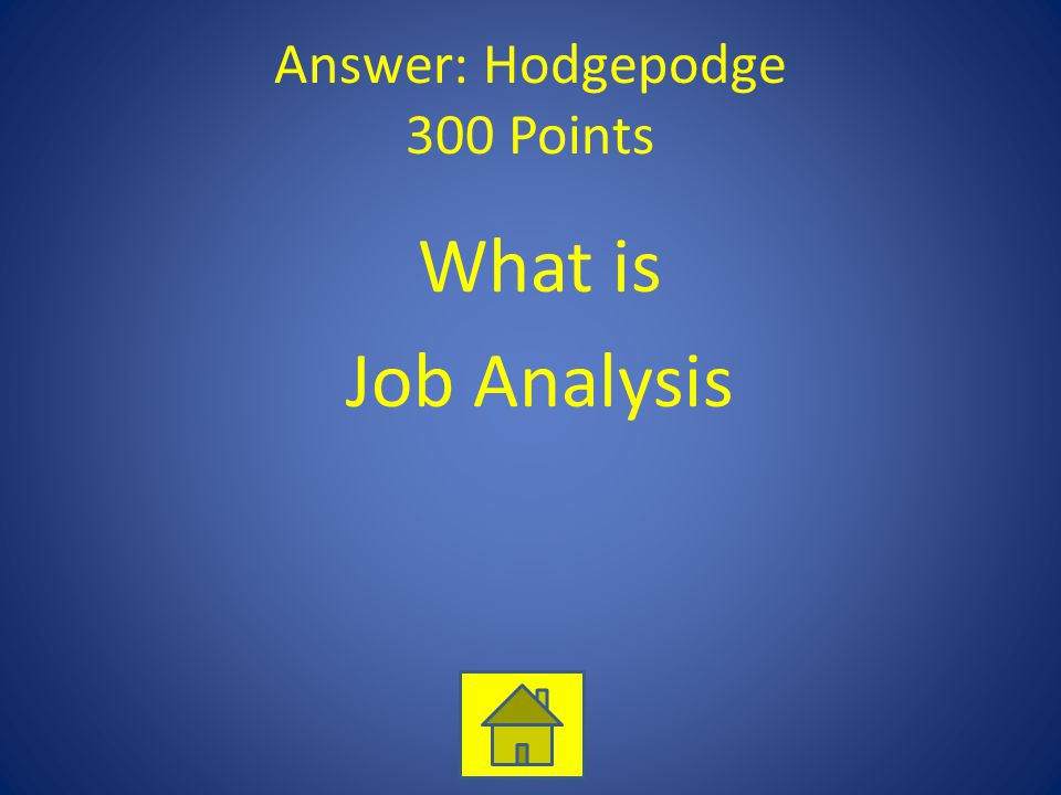 Answer: Hodgepodge 300 Points What is Job Analysis