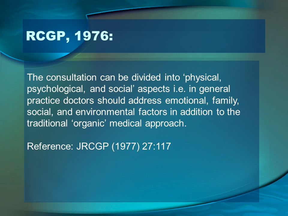 The consultation can be divided into physical, psychological, and social aspects i.e. in general practice doctors should address emotional, family, so