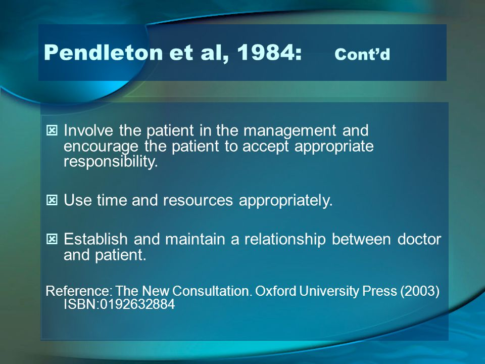 Involve the patient in the management and encourage the patient to accept appropriate responsibility. Use time and resources appropriately. Establish