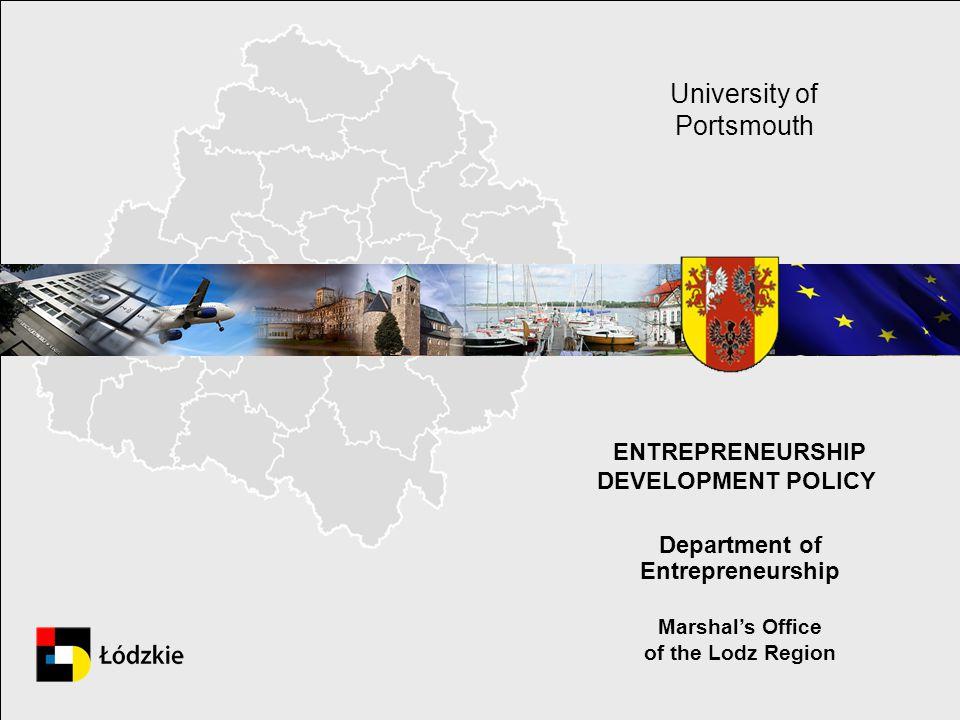 ENTREPRENEURSHIP DEVELOPMENT POLICY. Department of Entrepreneurship Marshals Office of the Lodz Region University of Portsmouth