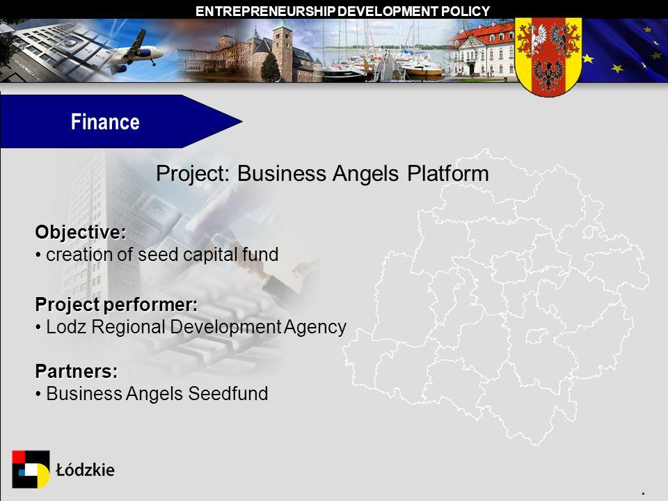 ENTREPRENEURSHIP DEVELOPMENT POLICY. Finance Objective: creation of seed capital fund Project performer: Lodz Regional Development AgencyPartners: Bus