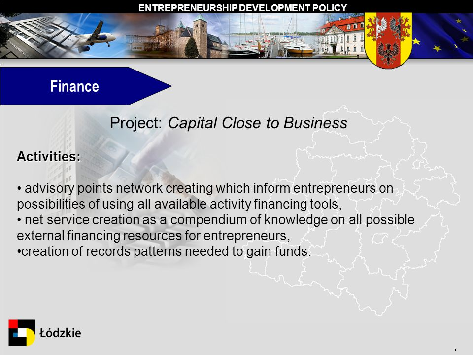 ENTREPRENEURSHIP DEVELOPMENT POLICY. Finance Project: Capital Close to Business Activities: advisory points network creating which inform entrepreneur