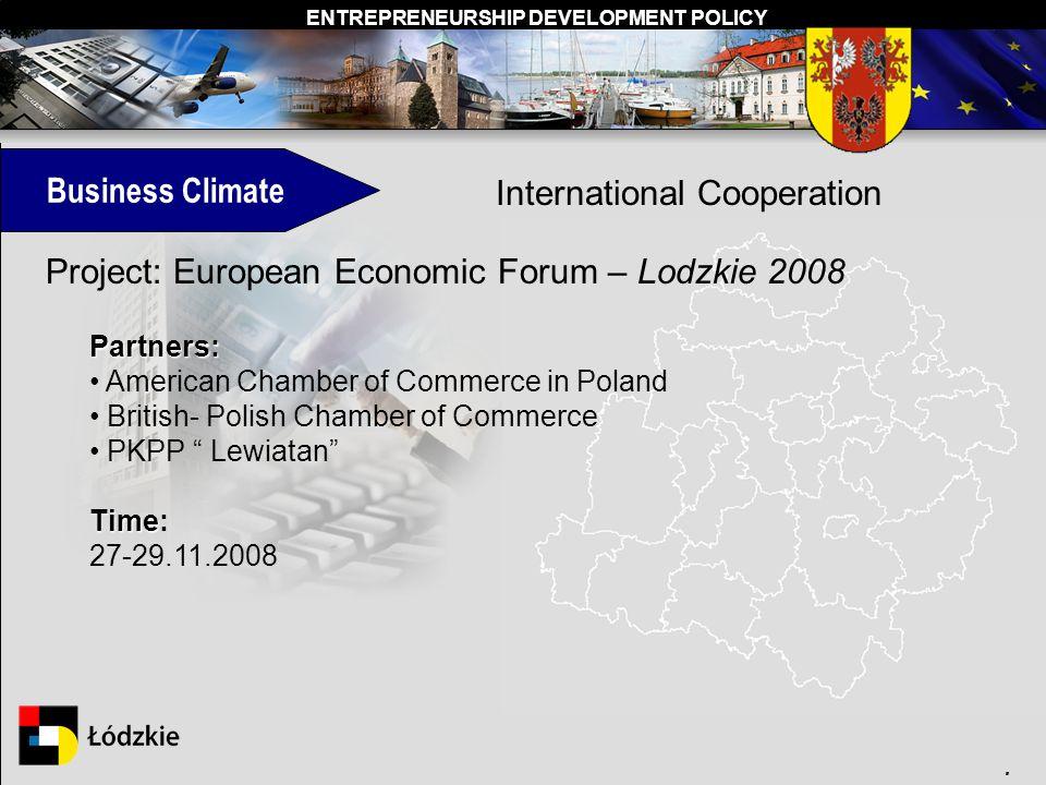 ENTREPRENEURSHIP DEVELOPMENT POLICY. Business Climate International Cooperation Project: European Economic Forum – Lodzkie 2008 Partners: American Cha