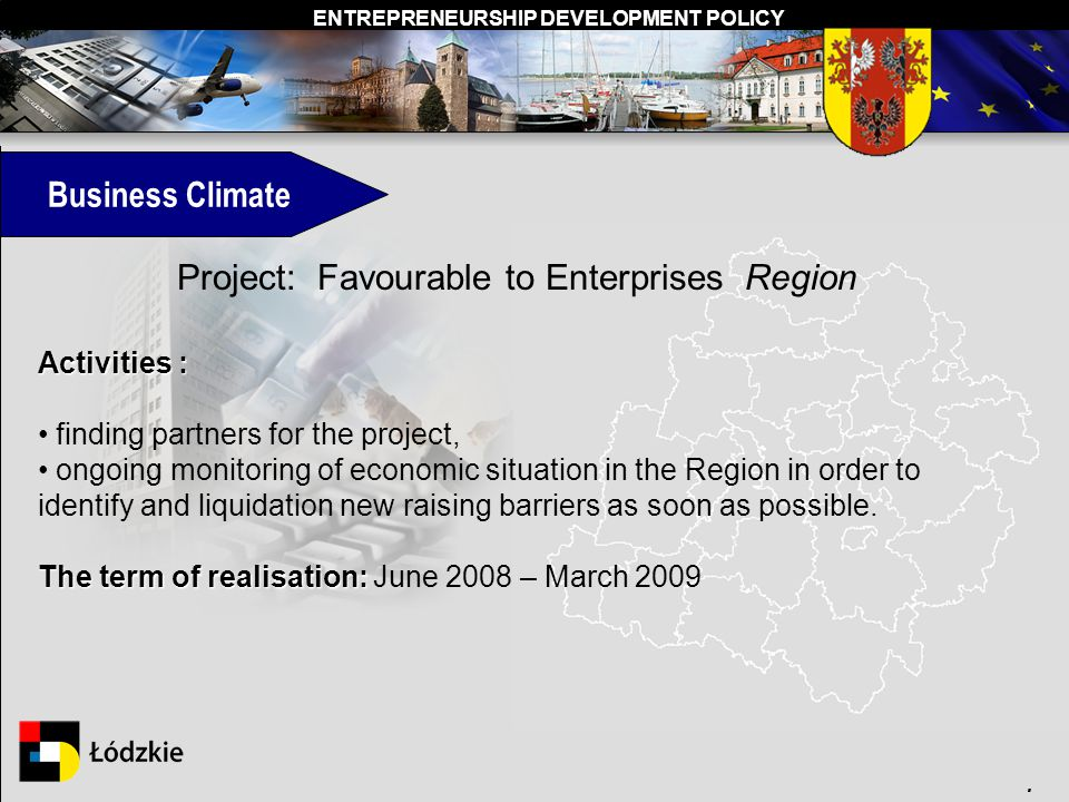 ENTREPRENEURSHIP DEVELOPMENT POLICY. Business Climate Project: Favourable to Enterprises Region Activities : finding partners for the project, ongoing