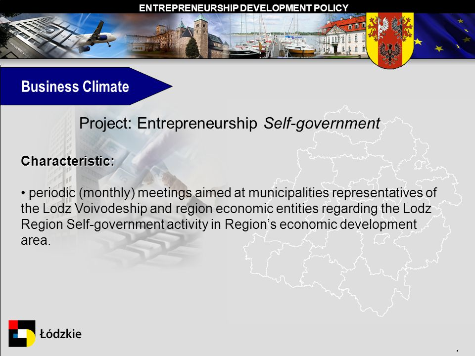 ENTREPRENEURSHIP DEVELOPMENT POLICY. Business Climate Characteristic: periodic (monthly) meetings aimed at municipalities representatives of the Lodz