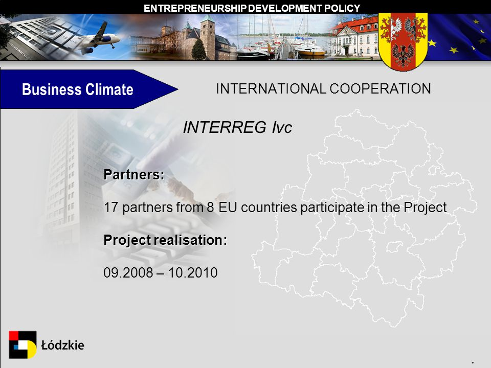ENTREPRENEURSHIP DEVELOPMENT POLICY. INTERNATIONAL COOPERATION INTERREG Ivc Partners: 17 partners from 8 EU countries participate in the Project Proje