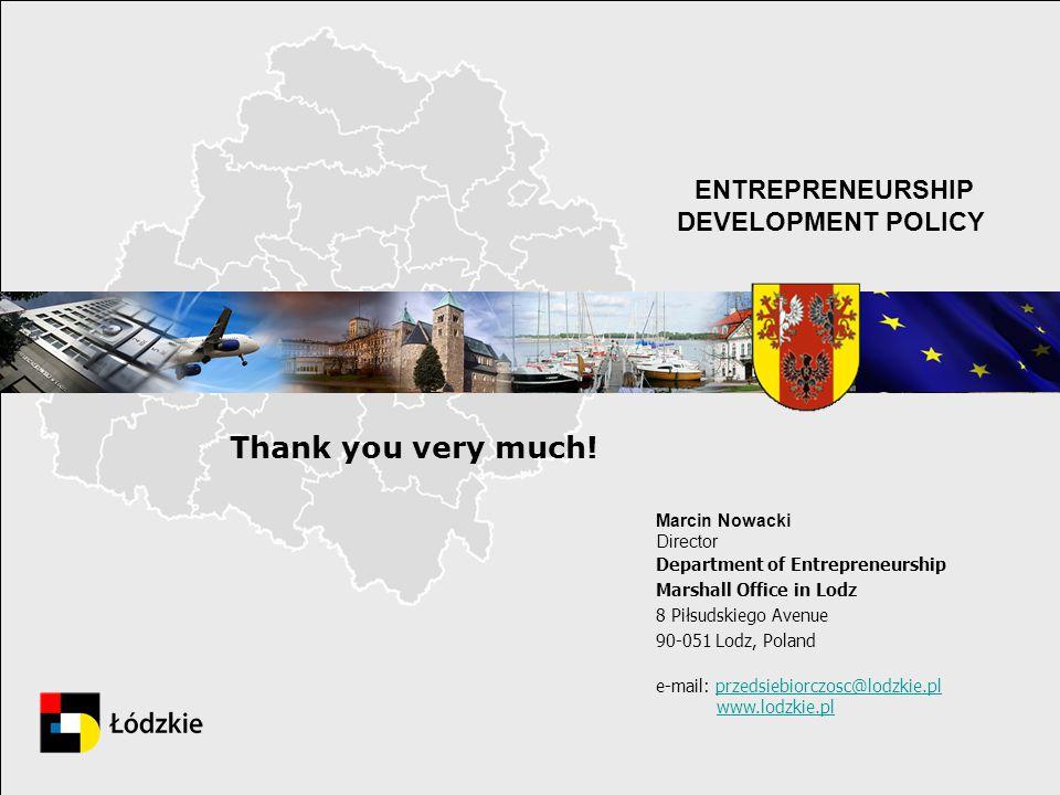 ENTREPRENEURSHIP DEVELOPMENT POLICY. Thank you very much! Marcin Nowacki Director Department of Entrepreneurship Marshall Office in Lodz 8 Piłsudskieg