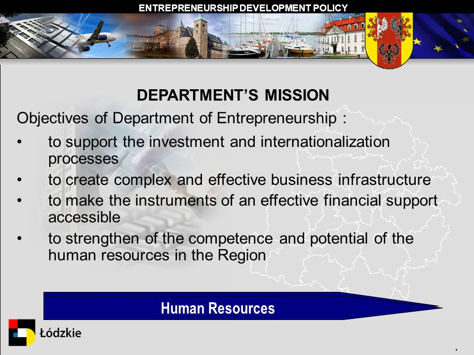 ENTREPRENEURSHIP DEVELOPMENT POLICY. DEPARTMENTS MISSION Investments and Internationalisation Objectives of Department of Entrepreneurship : to suppor