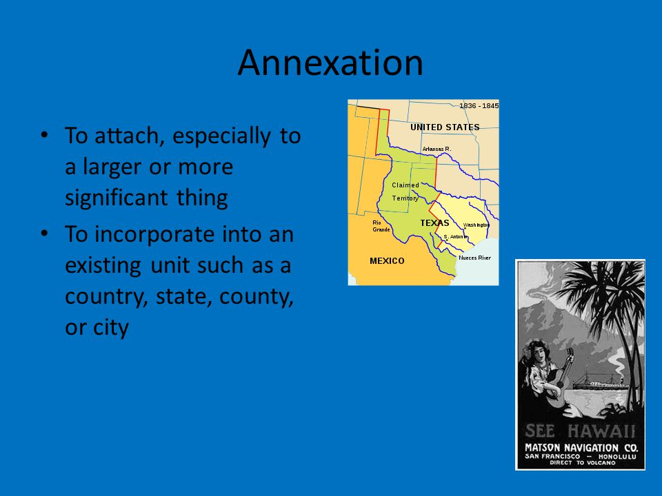 Annexation To attach, especially to a larger or more significant thing To incorporate into an existing unit such as a country, state, county, or city