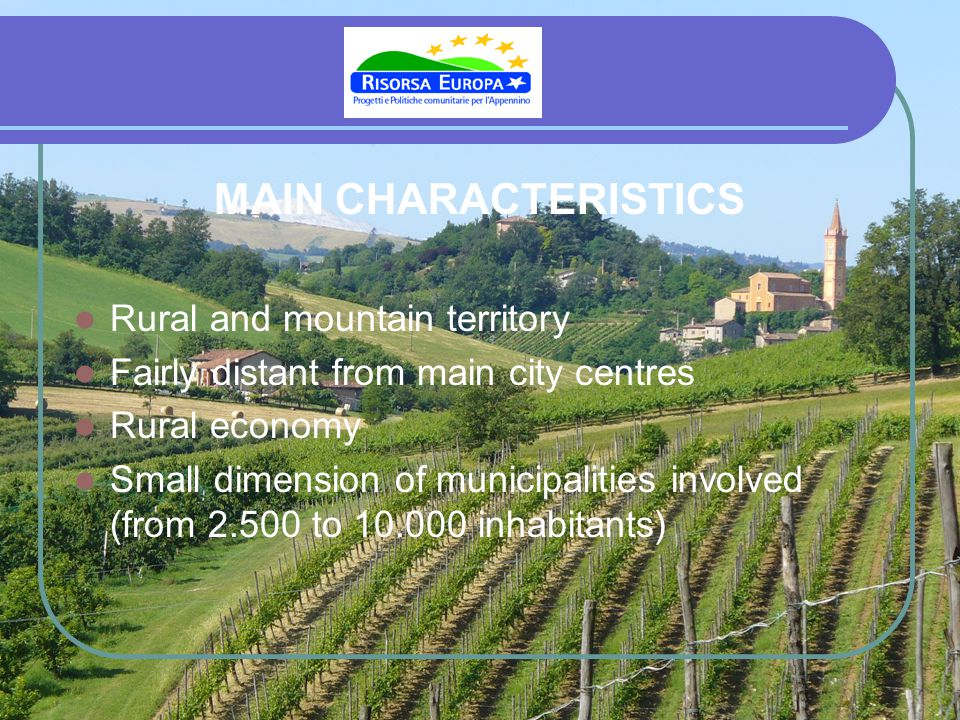 MAIN CHARACTERISTICS Rural and mountain territory Fairly distant from main city centres Rural economy Small dimension of municipalities involved (from
