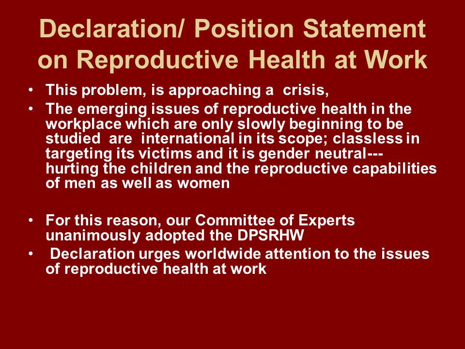 Declaration/ Position Statement on Reproductive Health at Work This problem, is approaching a crisis, The emerging issues of reproductive health in th
