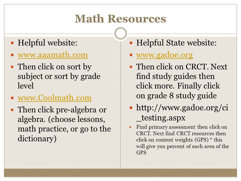 Math Resources Helpful website: www.aaamath.com Then click on sort by subject or sort by grade level www.Coolmath.com Then click pre-algebra or algebr