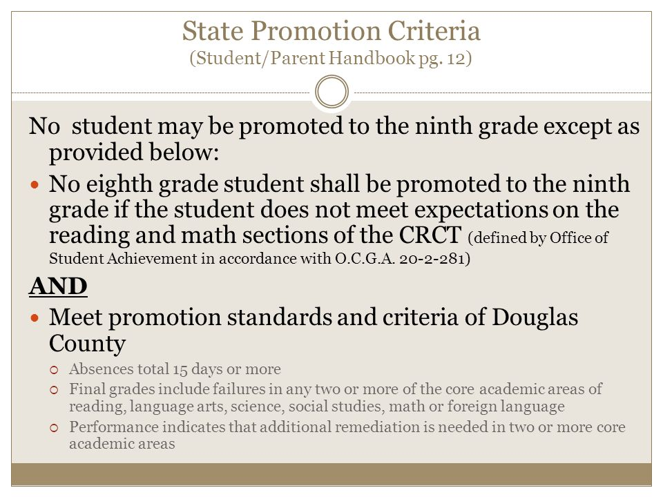 State Promotion Criteria (Student/Parent Handbook pg. 12) No student may be promoted to the ninth grade except as provided below: No eighth grade stud