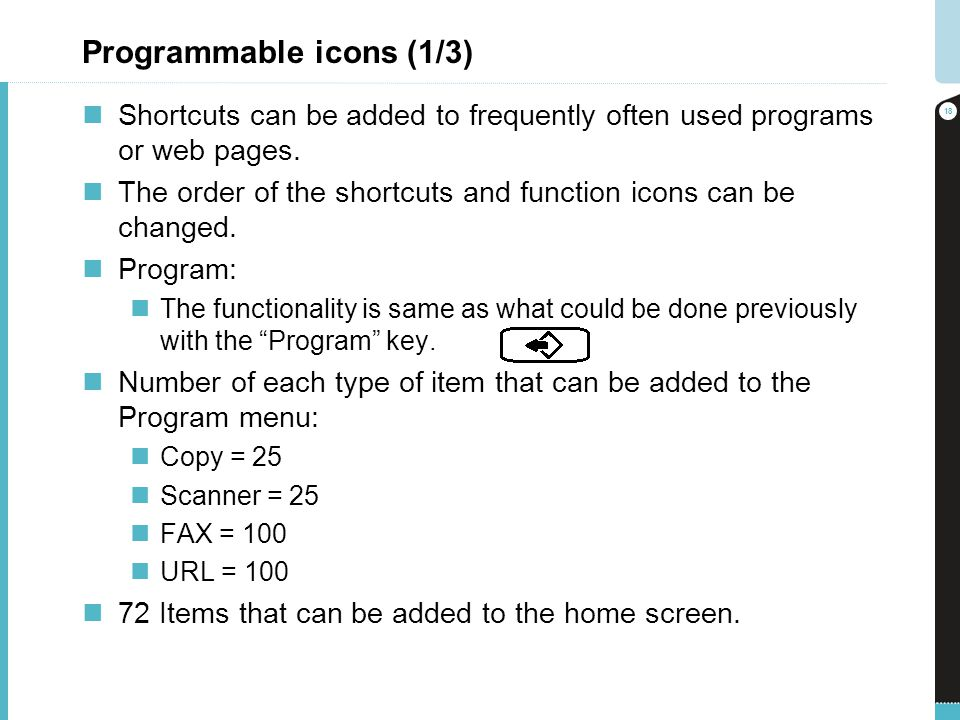 Programmable icons (1/3) Shortcuts can be added to frequently often used programs or web pages. The order of the shortcuts and function icons can be c