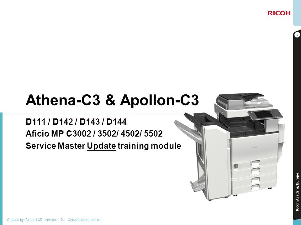 Ricoh Academy Europe Athena-C3 & Apollon-C3 D111 / D142 / D143 / D144 Aficio MP C3002 / 3502/ 4502/ 5502 Service Master Update training module 2 Creat
