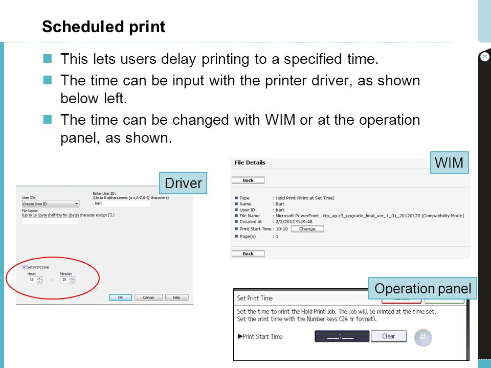Scheduled print This lets users delay printing to a specified time. The time can be input with the printer driver, as shown below left. The time can b